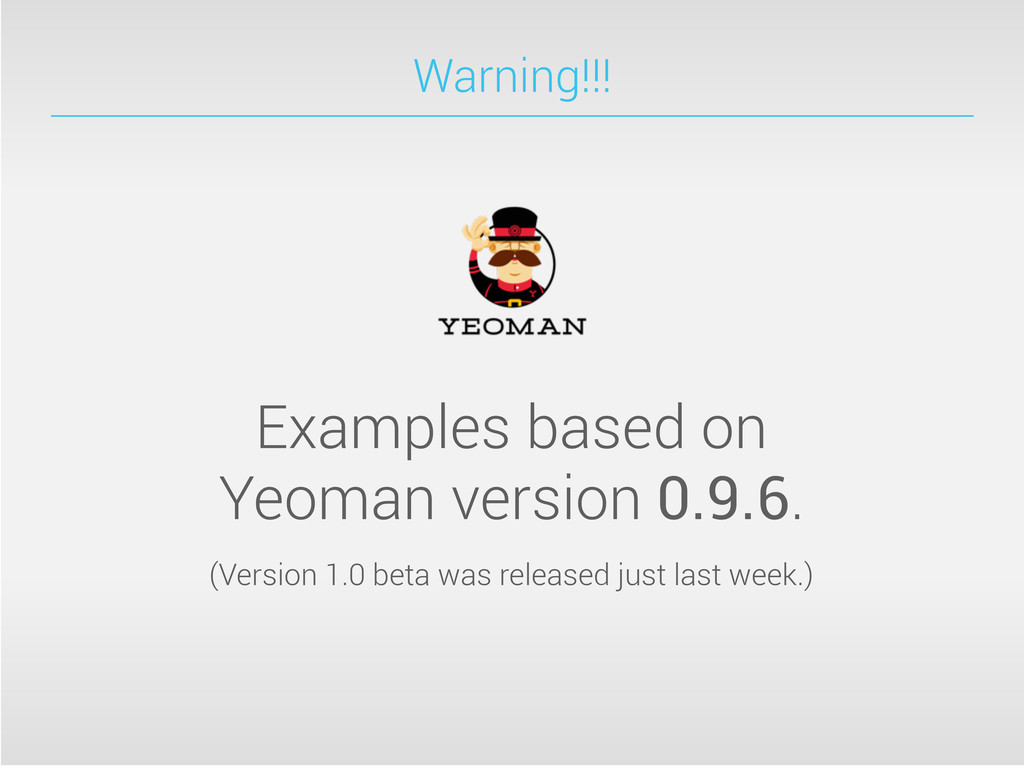 Warning!!! Examples based on Yeoman version 0.9...