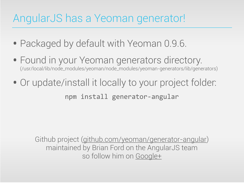 AngularJS has a Yeoman generator! • Packaged by...