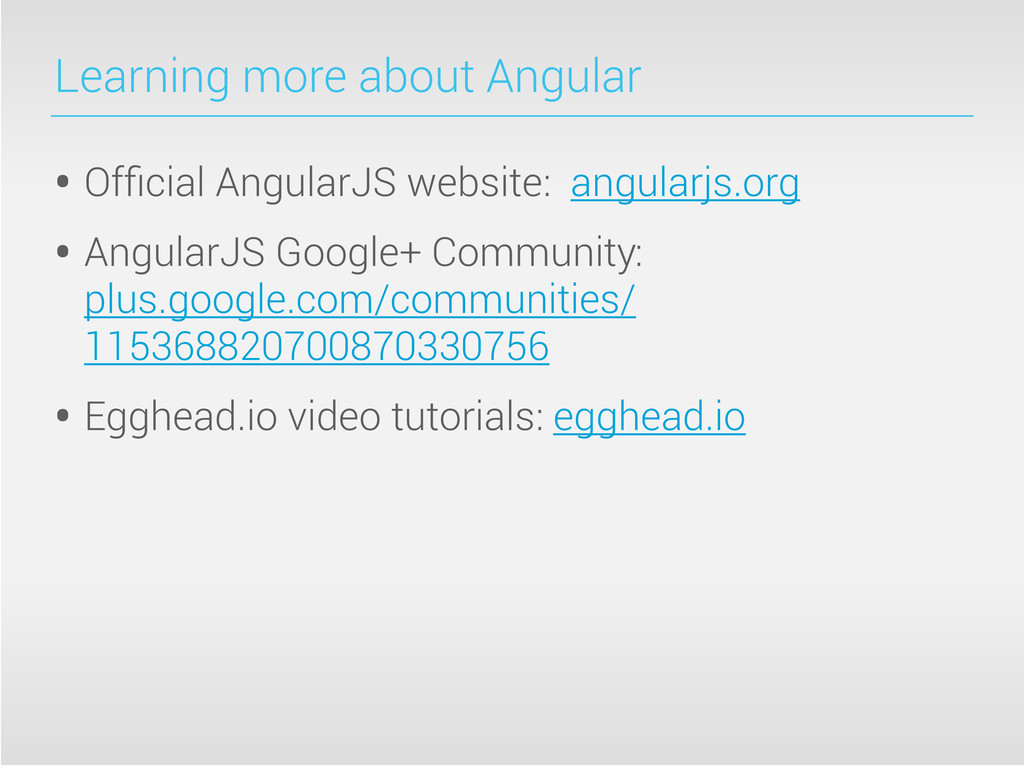 Learning more about Angular • Official AngularJS...