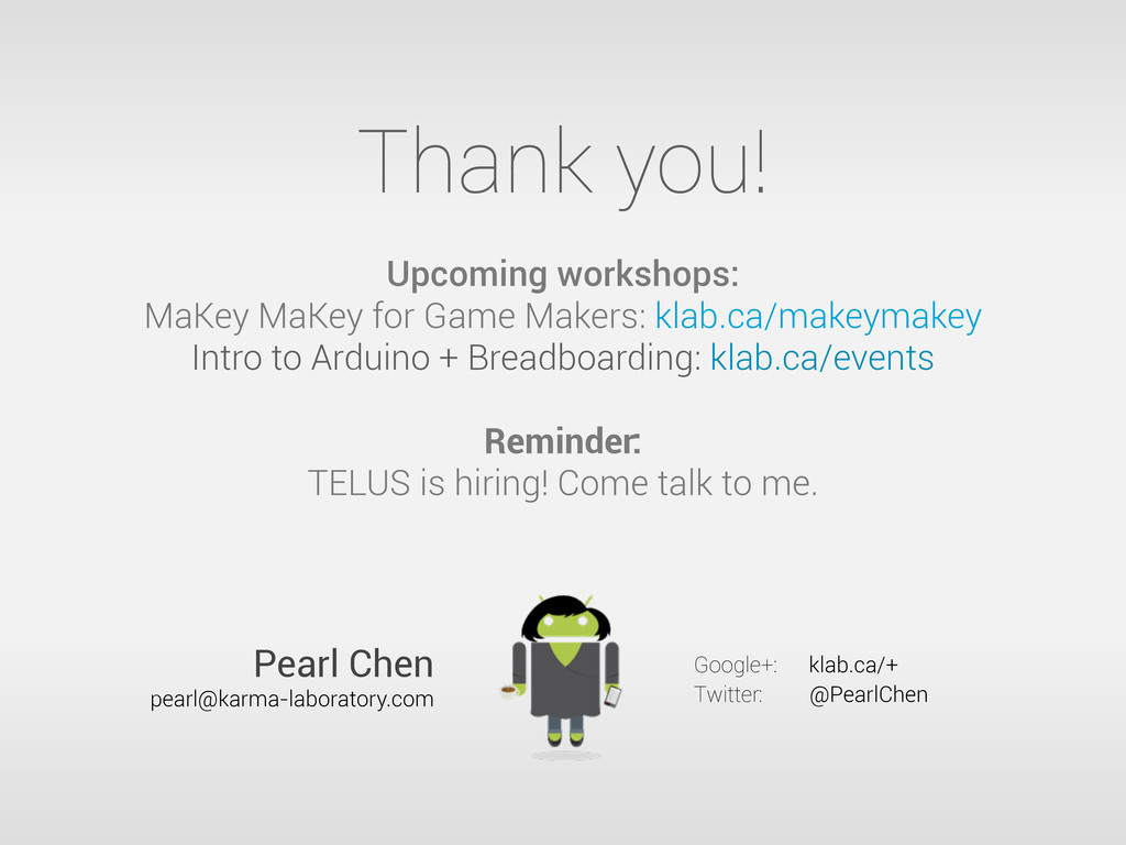Thank you! Upcoming workshops: MaKey MaKey for ...