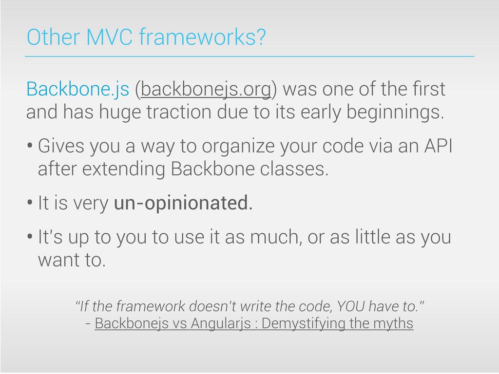 Other MVC frameworks? Backbone.js (backbonejs.o...