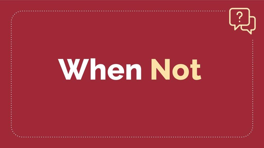 When Not
