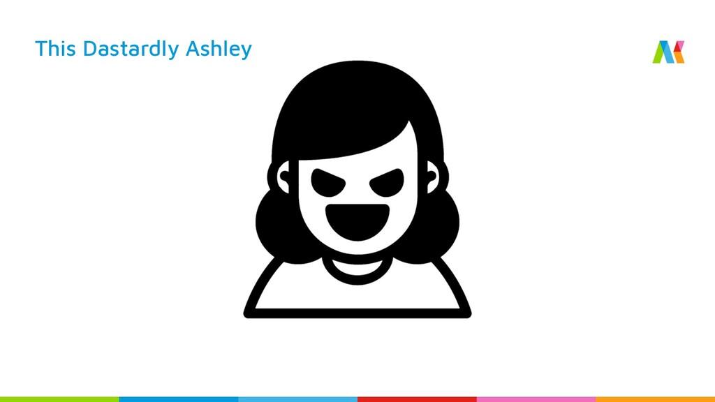 This Dastardly Ashley