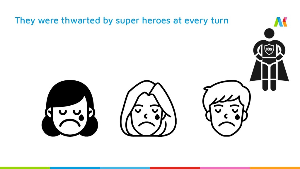 They were thwarted by super heroes at every turn
