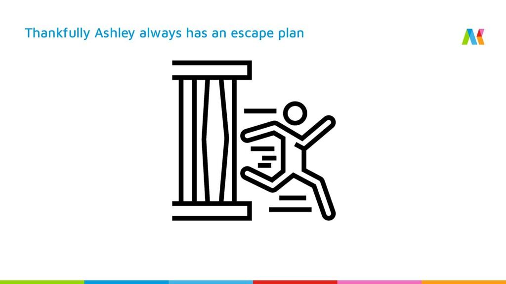 Thankfully Ashley always has an escape plan