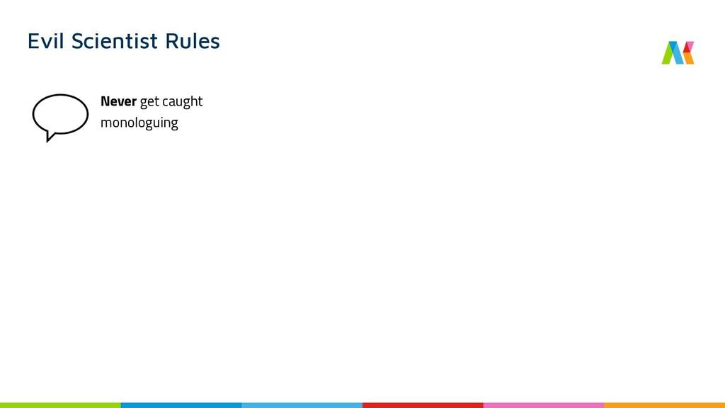 Evil Scientist Rules Never get caught monologui...