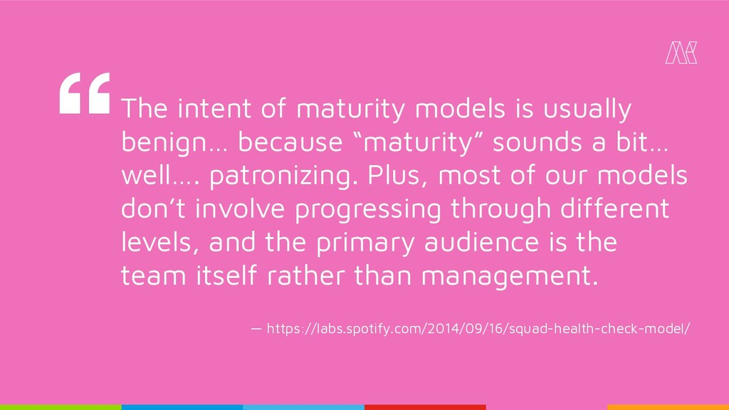 The intent of maturity models is usually benign...