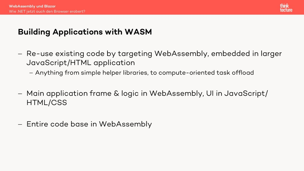 - Re-use existing code by targeting WebAssembly...