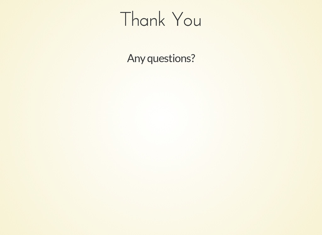 Thank You Thank You Any questions?