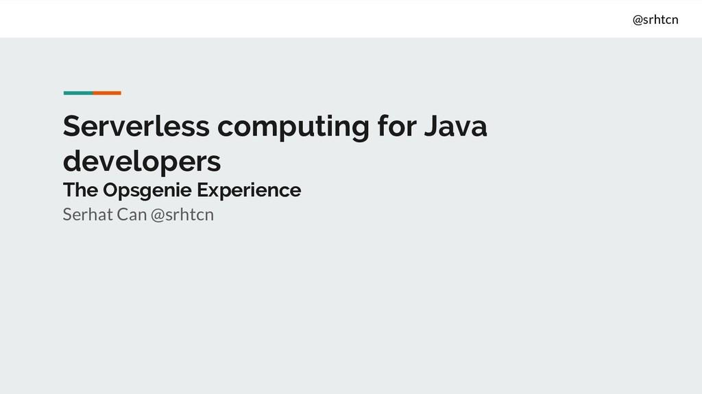 @srhtcn Serverless computing for Java developer...