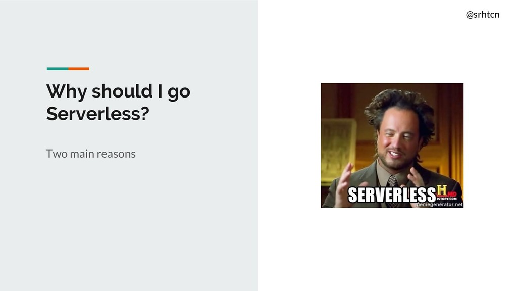 @srhtcn Why should I go Serverless? Two main re...