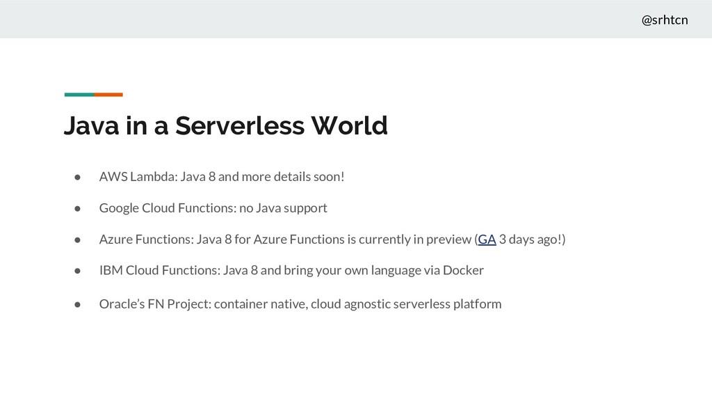 @srhtcn Java in a Serverless World ● AWS Lambda...