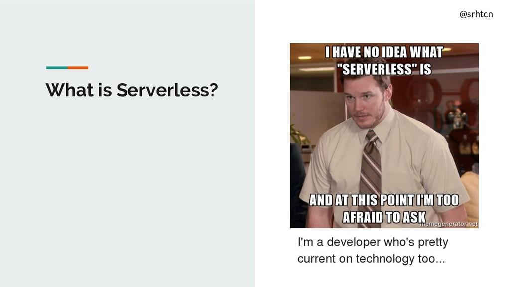 @srhtcn What is Serverless?