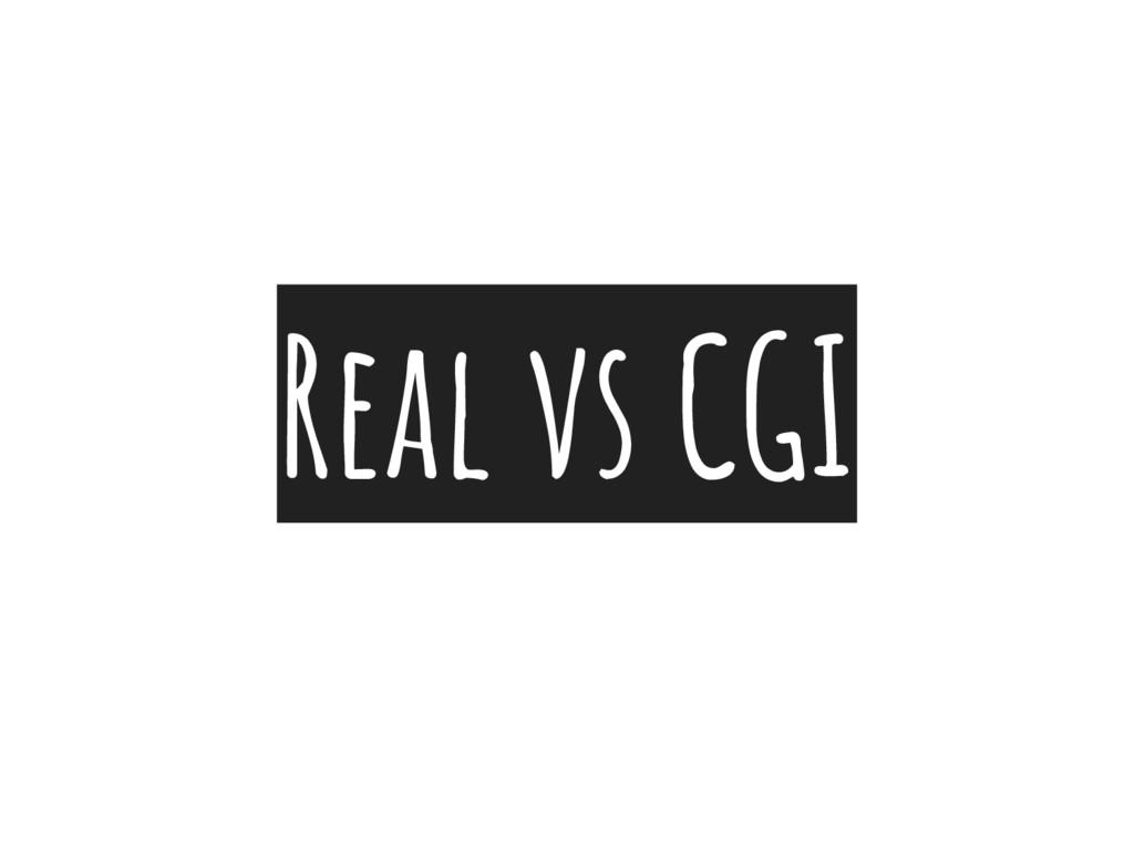Real vs CGI