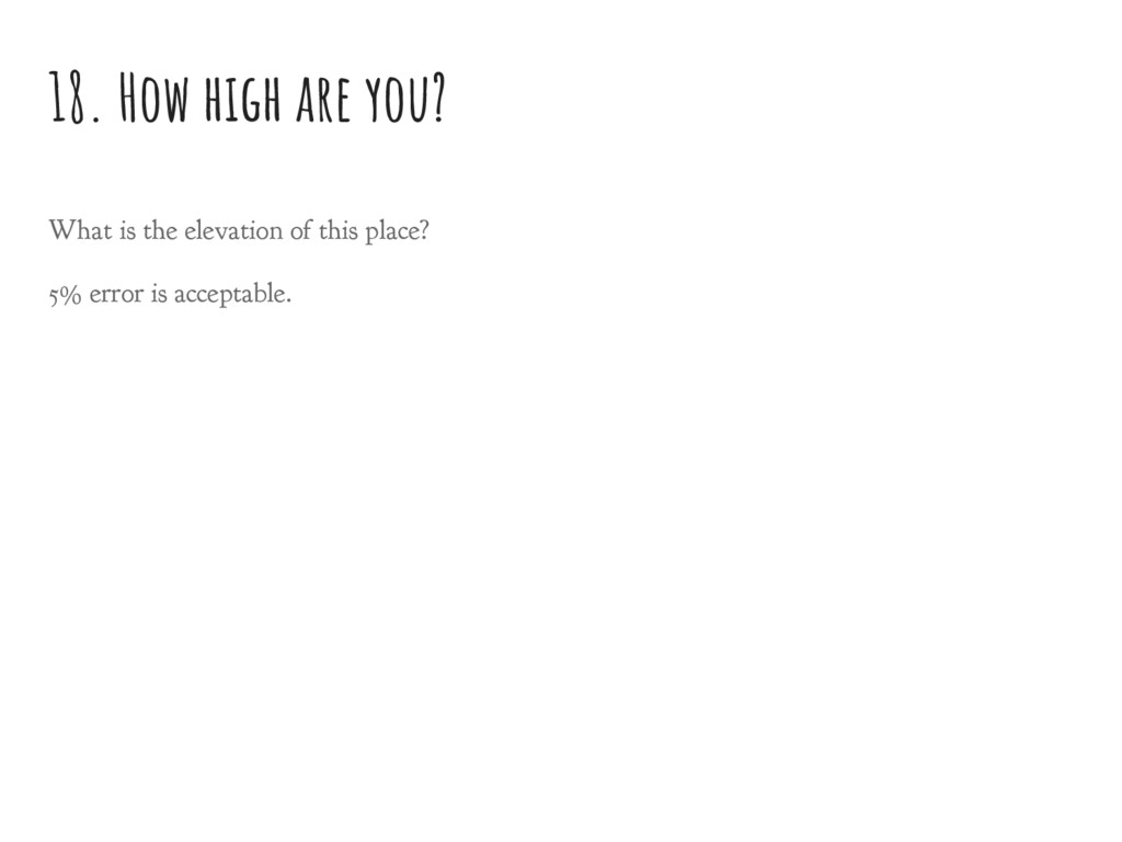 18. How high are you? What is the elevation of ...