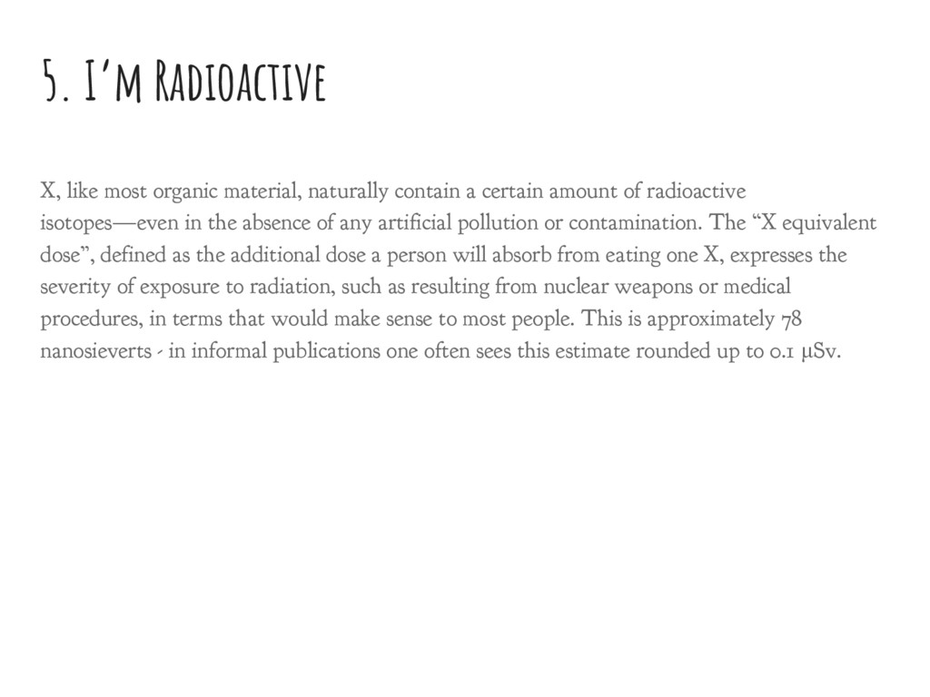 5. I'm Radioactive X, like most organic materia...