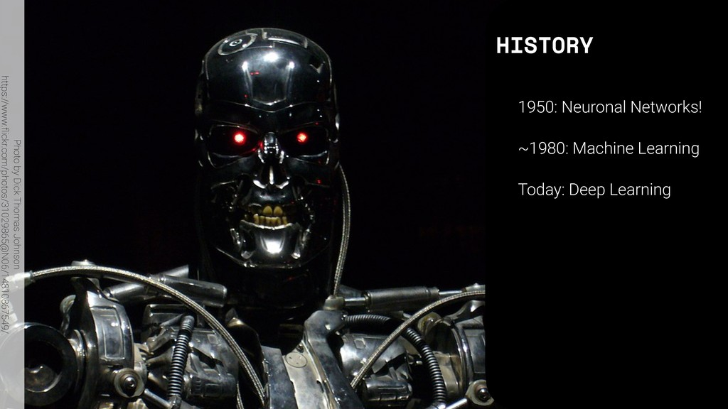 HISTORY 1950: Neuronal Networks! ~1980: Machine...