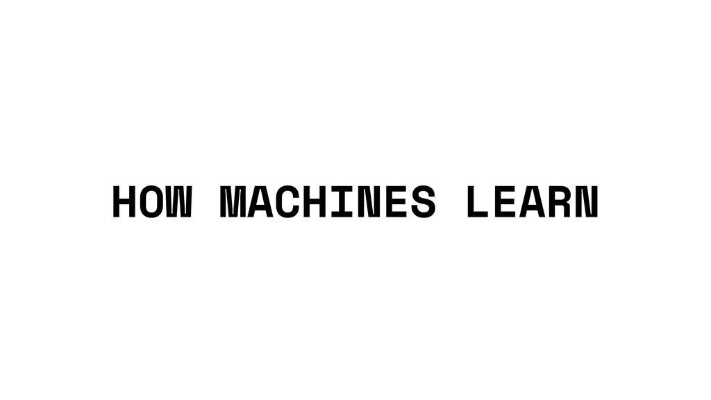 HOW MACHINES LEARN