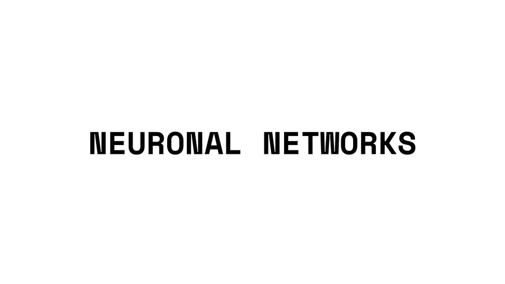 NEURONAL NETWORKS