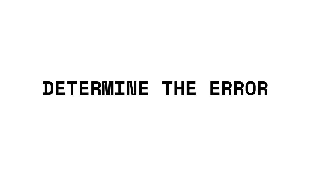 DETERMINE THE ERROR