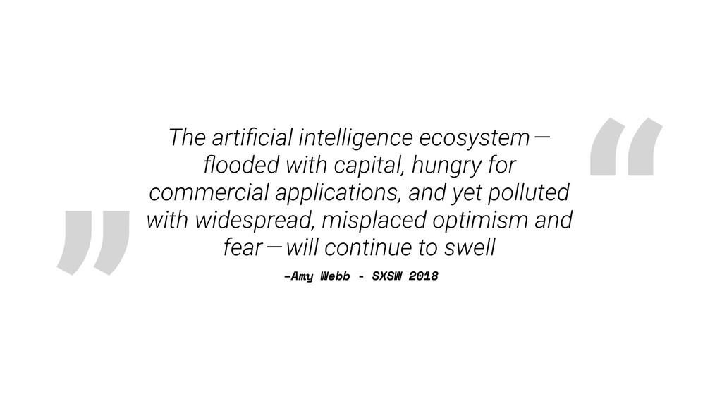 """ "" –Amy Webb - SXSW 2018 The artificial intelli..."