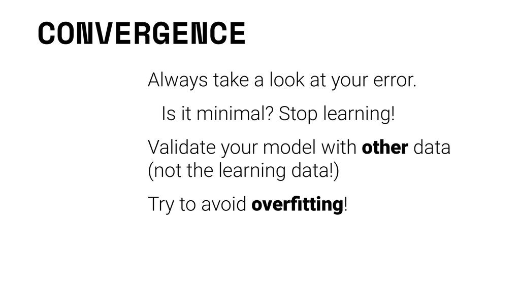 CONVERGENCE Always take a look at your error. I...