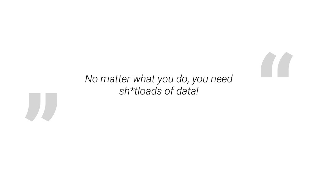 """ "" No matter what you do, you need sh*tloads o..."