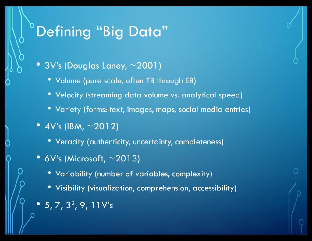 "Defining ""Big Data"" • 3V's (Douglas Laney, ~200..."