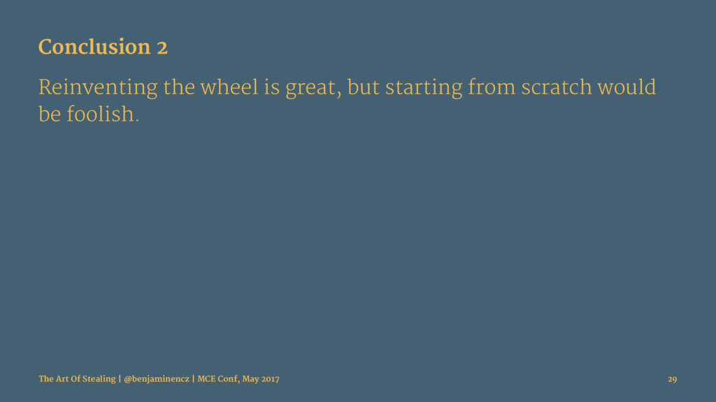Conclusion 2 Reinventing the wheel is great, bu...