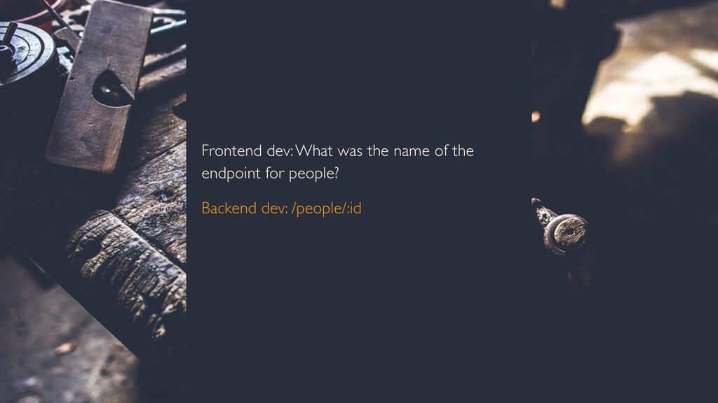 Frontend dev: What was the name of the endpoint...
