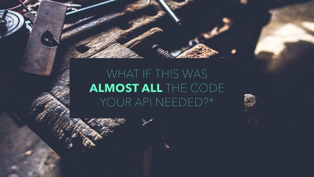WHAT IF THIS WAS ALMOST ALL THE CODE YOUR API N...