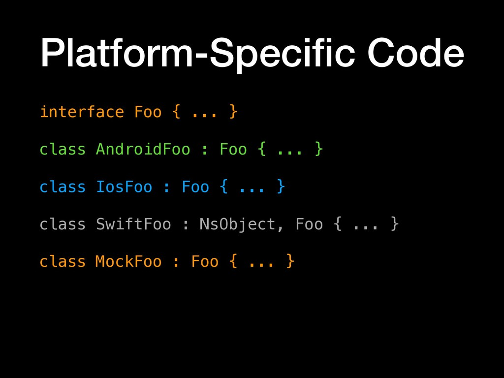 Platform-Specific Code interface Foo { ... } cla...