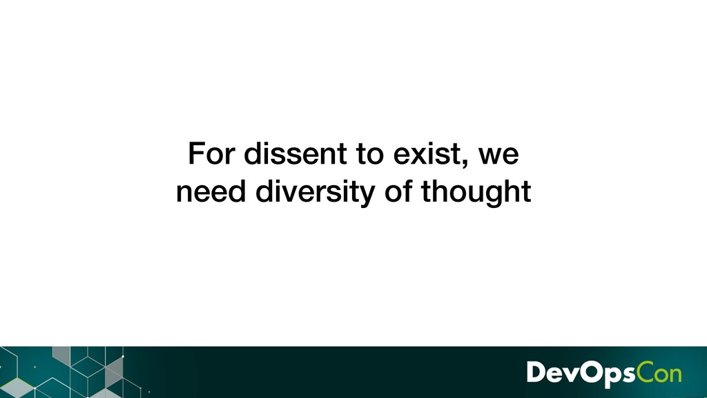 For dissent to exist, we need diversity of thou...