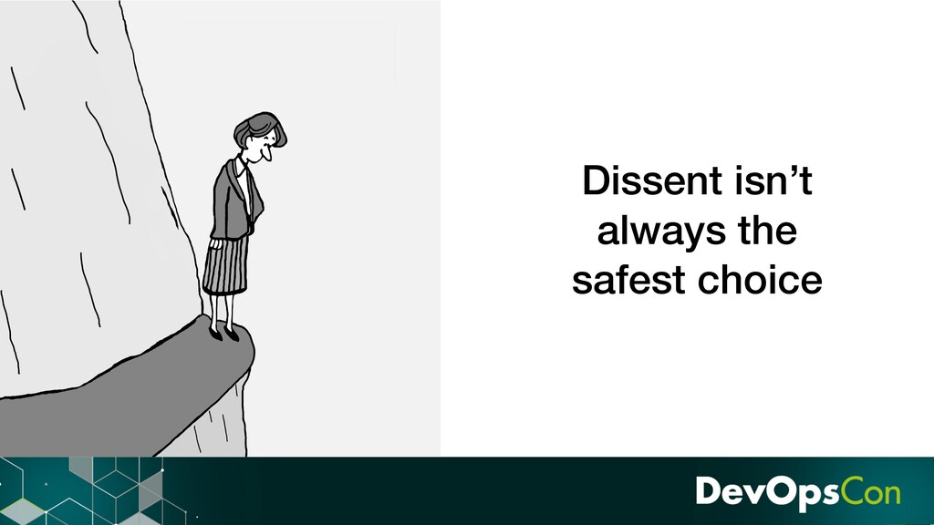 Dissent isn't always the safest choice