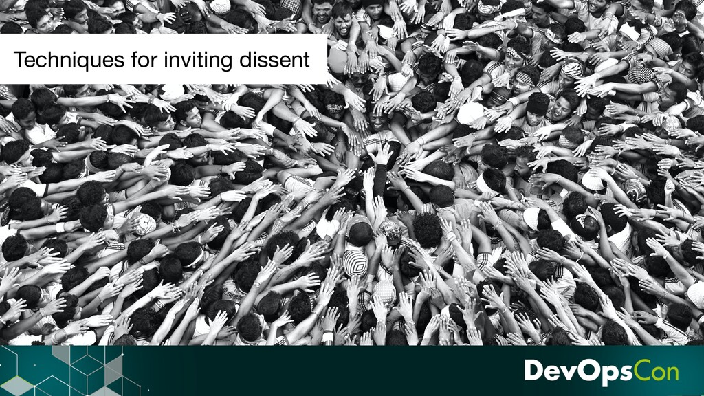 Techniques for inviting dissent
