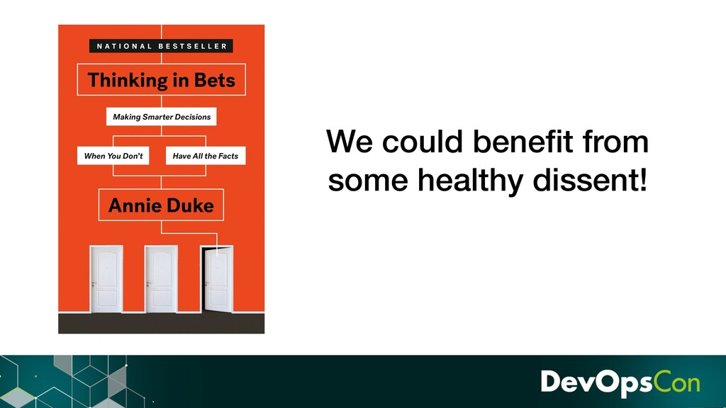 We could benefit from some healthy dissent!