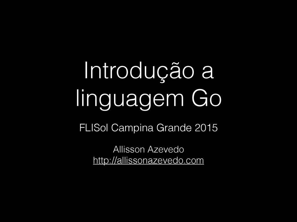 Introdução a linguagem Go Allisson Azevedo http...