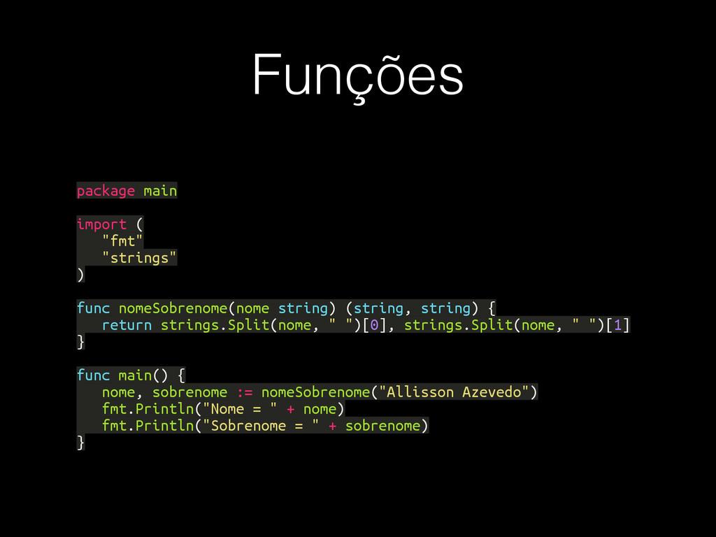 "Funções package main import ( ""fmt"" ""strings"" )..."
