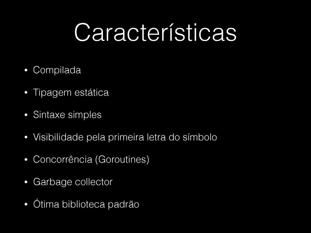 Características • Compilada • Tipagem estática ...