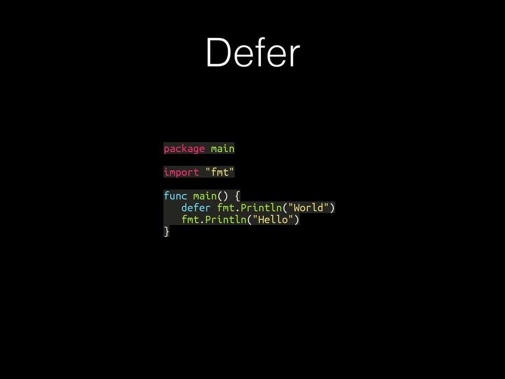 "Defer package main import ""fmt"" func main() { d..."
