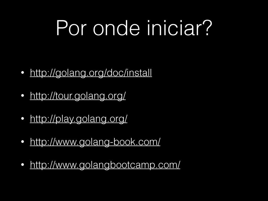 Por onde iniciar? • http://golang.org/doc/insta...