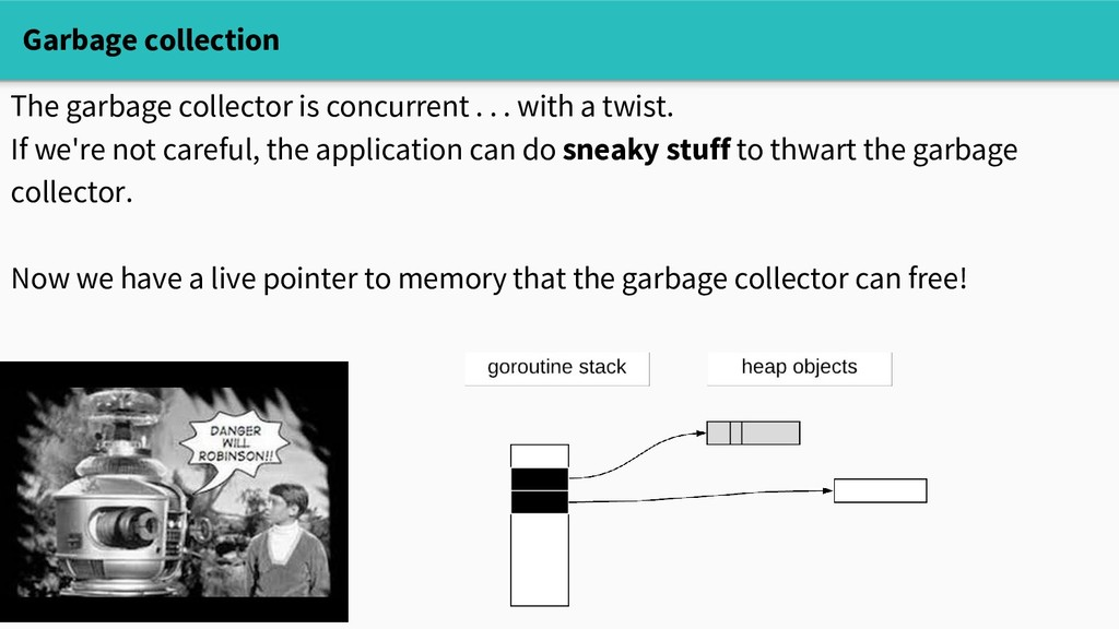 Garbage collection The garbage collector is con...