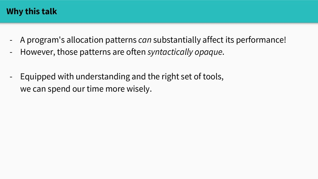 Why this talk - A program's allocation patterns...