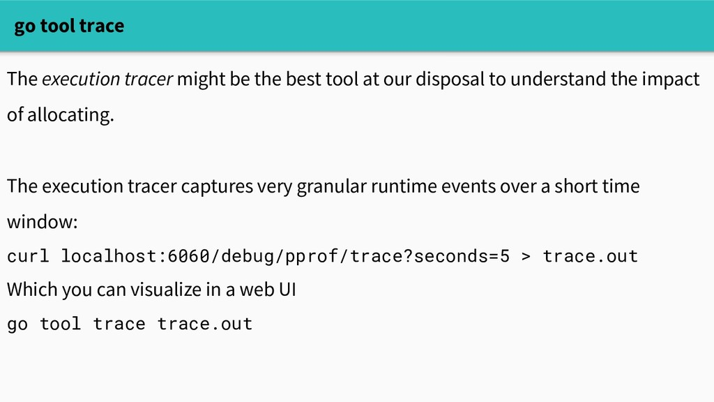 go tool trace The execution tracer might be the...