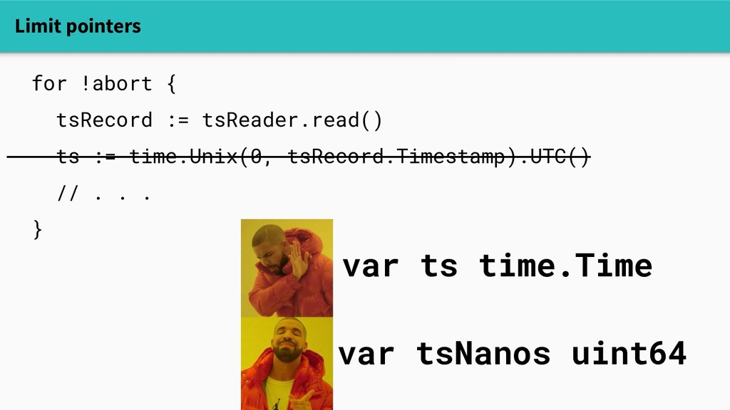 Limit pointers for !abort { tsRecord := tsReade...
