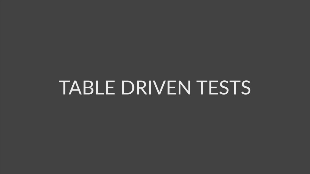 TABLE DRIVEN TESTS