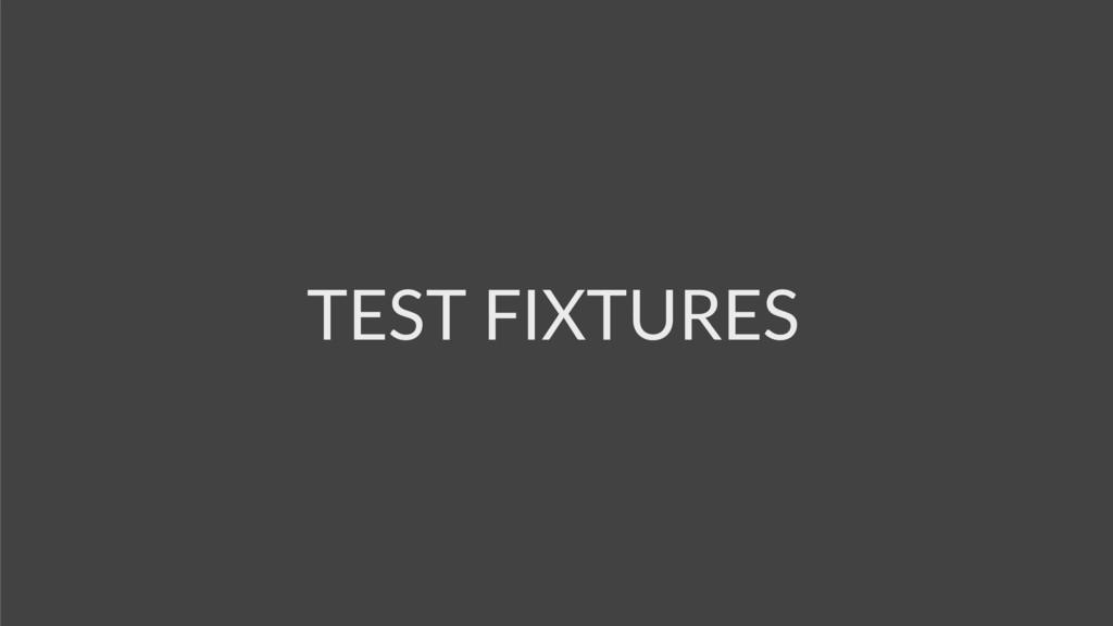 TEST FIXTURES