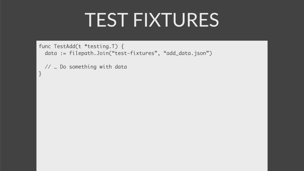 TEST FIXTURES func TestAdd(t *testing.T) { data...