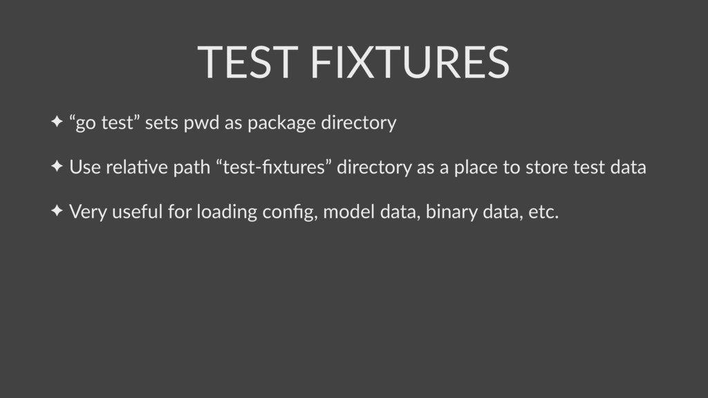 "✦ ""go test"" sets pwd as package directory ✦ Use..."
