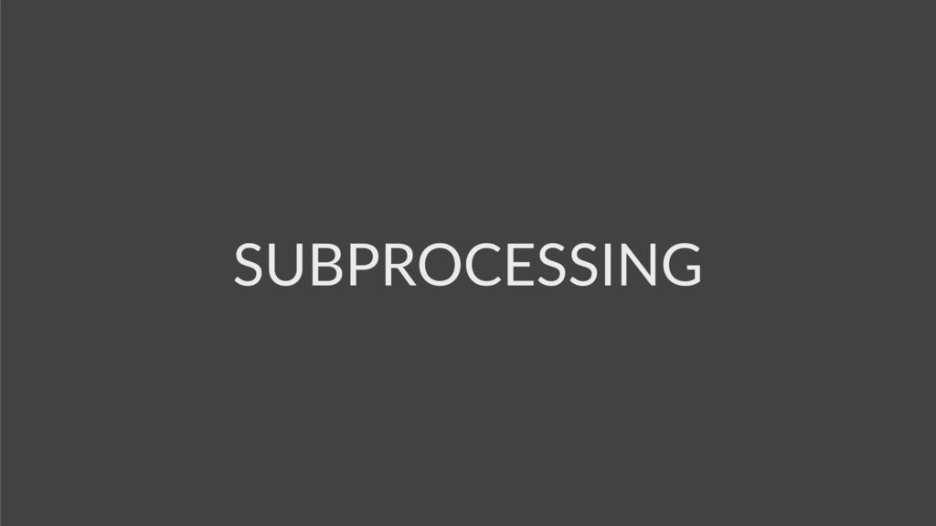 SUBPROCESSING